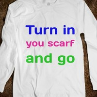 TURN IN YOUR SCARF AND GO