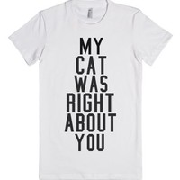My Cat Was Right About You-Female White T-Shirt