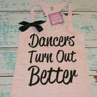Burnout Tank Top. Dancers Turn Out Better. Dance Tank Top. Ballet. Cheer. Dance Shirt. Workout Shirt.