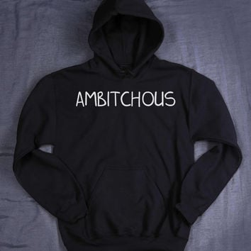 Tumblr Sweatshirt Ambitchous Slogan Bitch Ambition Sassy Sarcastic Hoodie Jumper