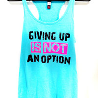 Workout Tank Top - Giving Up Is Not An Option Aqua Racerback Tank Top - Size Large