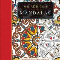 Mandalas: A Gorgeous Coloring Book With More Than 120 Illustrations to Complete (Just Add Color): Mandalas: Gorgeous Coloring Books With More Than 120 Illustrations to Complete (Just Add Color)