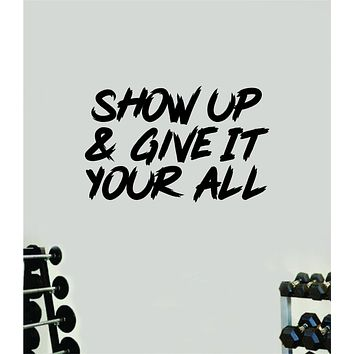 Show Up and Give It Your All Gym Fitness Wall Decal Home Decor Bedroom Room Vinyl Sticker Teen Art Quote Beast Lift Train Inspirational Motivational Health Girls Exercise