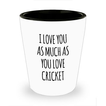 Cricket Boyfriend Shot Glass Cricket Husband I Love You As Much As You Love Cricket Funny Shot Glasses for Cricket Player