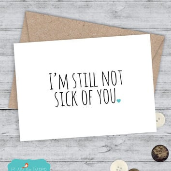 Boyfriend Card I like you Card I love you Card Funny Card Snarky Card Awkward Funny Blank Card - I'm still not sick of you