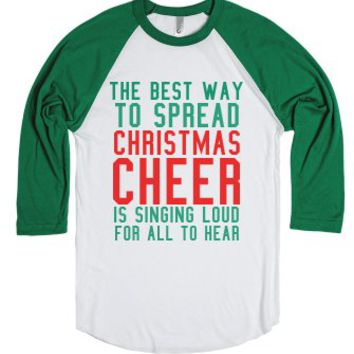 The Best Way To Spread Christmas Cheer Is Singing Loud For All To Hear Tee  