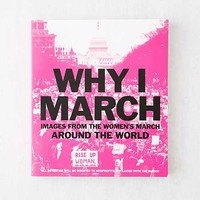 Why I March: Images from the Womans March Around the World By Abrams Books - Urban Outfitters
