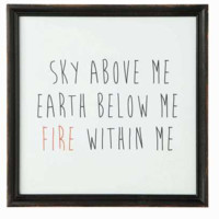 """Sky Above Me, Earth Below Me, Fire Within Me"" Wall Décor"
