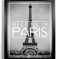 Meet Me In Paris, Eiffel Tower, Paris, France, 8 x 10 Typography Print