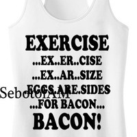 Exercise Eggs Are Sides for Bacon ScreenPrint, funny shirt for Tank Top men and tank top Girl