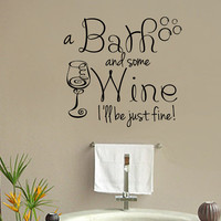 A Bath and Some Wine I'll Be Just Fine Vinyl Wall Words Decal Sticker Graphic