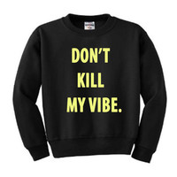 Bitch Don't Kill My Vibe Sweater Shirt Gold on Black Unisex Kendrick Lamar Jay-Z Crewneck
