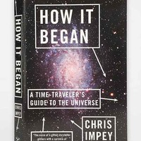 How It Began: A Time-Traveler's Guide To The Universe By Chris Impey- Assorted One