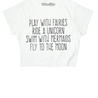 Play With Fairies Ride A Unicorn Swim With Mermaids Fly To The Moon ∘ Crop Top ∘ White Black Grey Blue Yellow Pink ∘ S M L XL 2XL
