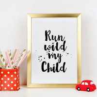 PRINTABLE NURSERY ART,Run Wild My Child,Inspirational Quote,Motivational Print,Child Room Decor,Gift For Kids,Wall Art,Printable Quote