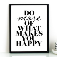 Do more of what makes you happy PRINTABLE inspirational quote,motivational quote,uplifting quote art,typography wall art,black and white art