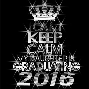 "Rhinestone Transfer mom ""My Daughter is graduating"" Class of 2016 Hotfix , Iron On, Bling"