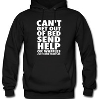 Can't Get Out Of Bed Send Help Or Waffles Hoodie