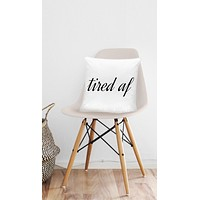 Tired Af  Funny Home Throw Pillow