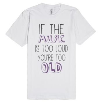 You're Too Old-Unisex White T-Shirt