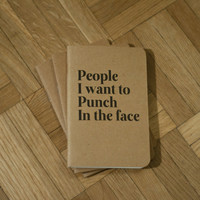 People I want to punch in the face - Handmade Notebook
