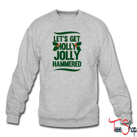 Let's Get Hollly Jolly Hammered sweatshirt