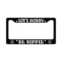Don't Worry Be Hippie Peace Sign Funny Car License Plate Frame