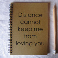 Distance cannot keep me from loving you- 5 x 7 journal