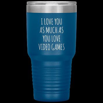 Gamer Gift for Boyfriend I Love You As Much As You Love Video Games Funny Tumbler Travel Coffee Cup 30oz BPA Free