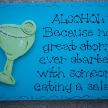 """Hand Painted Wooden Sign, """" Alcohol: Because No Great Story Started With Someone Eating a Salad."""""""
