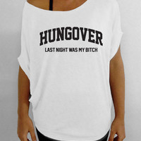 Hungover - Last Night Was My B*tch - White Off the Shoulder Slouchy Tee