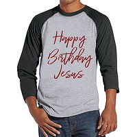 Mens Christmas Shirt - Happy Birthday Jesus Shirt - Christmas Present Idea for Him - Family Christmas Pajamas - Grey Raglan - Christmas Gift