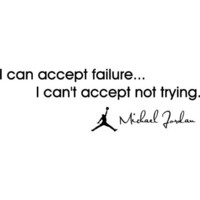 I can accept failure... I can't accept not trying Michael Jordan MJ inspirational basketball wall quotes art sayings