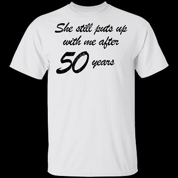 She Still Puts Up With Me After 50 Years T-Shirt