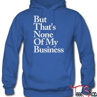 BUT THATS NONE OF MY BUSINESS hoodie