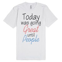Today Was Going Great-Unisex White T-Shirt