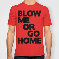 Blow Me or Go Home T-shirt by Raunchy Ass Tees