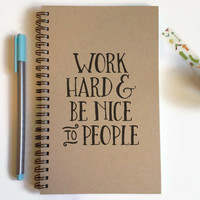 Writing journal, spiral notebook, cute diary, small sketchbook, scrapbook, memory book, 5x8 journal - Work hard and be nice to people, quote