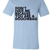 Don't hate me because you're a douchebag - Unisex T-shirt