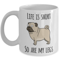 Life is Short So Are My Legs Pug Mug Pug Lovers Ceramic Coffee Cup