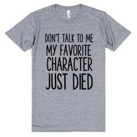 DON'T TALK TO ME MY FAVORITE CHARACTER JUST DIED | Athletic T-Shirt | SKREENED