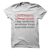 Don't Mean To Interrupt T-Shirt