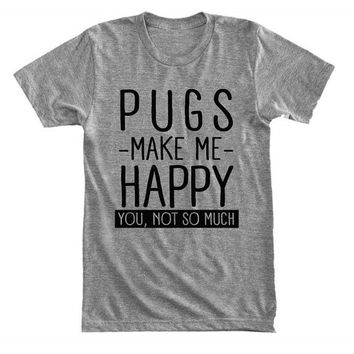 Pugs make me happy. You, not so much - For pug owner - Gray/White Unisex T-Shirt - 003