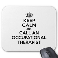Keep Calm and Call an Occupational Therapist