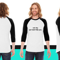 I'm not shy I just don't like you American Apparel Unisex 3/4 Sleeve T-Shirt