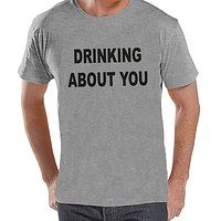 Men's Funny Tshirt - Drinking Shirts - Drinking About You - Mens Drinking Gifts - Funny Gift For Him - Funny Tshirt - St Patricks Day Shirt
