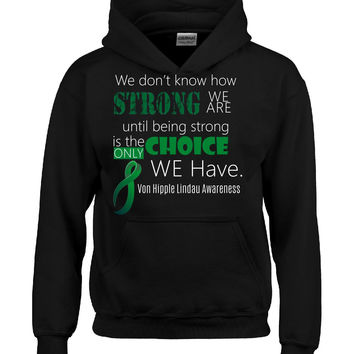 We Don t Know How Strong We Are Von Hipple Lindau Awareness Green - Hoodie