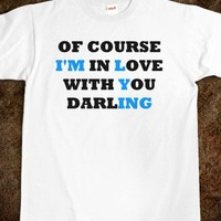 Of Course I'm In Love With You Darling - I'm Lying-White T-Shirt