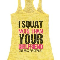 I Squat More Than Your Girlfriend (See Back For Details) Burnout Tank Top By BurnoutTankTops.com - 1412