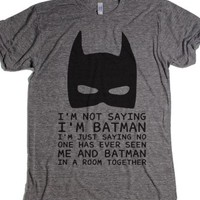 I'm Not Saying I'm Batman-Unisex Athletic Grey T-Shirt